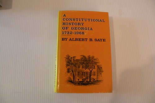 A CONSTITUTIONAL HISTORY OF GEORGIA: 1732-1968.: Saye, Albert Berry.