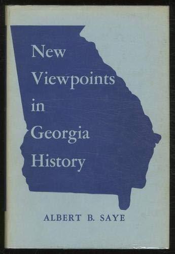 NEW VIEWPOINTS IN GEORGIA HISTORY 1732-1789.: Saye, Albert B.