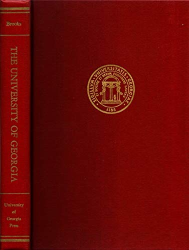THE UNIVERSITY OF GEORGIA: Under Sixteen Administrations 1785-1955.: Brooks, Robert Preston.