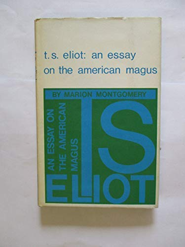 T. S. Eliot: an essay on the: Montgomery, Marion