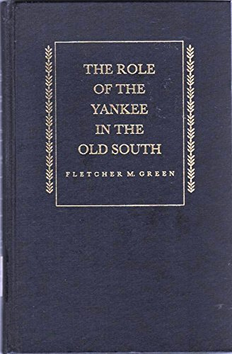 THE ROLE OF THE YANKEE IN THE OLD SOUTH.: Green, Fletcher M.