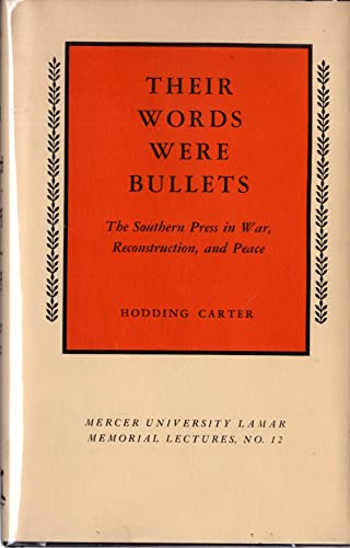 THEIR WORDS WERE BULLETS: THE SOUTHERN PRESS IN WAR, RECONSTRUCTION: Carter, Hodding