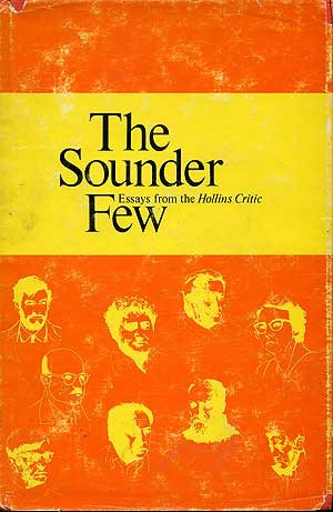 The Sounder Few : Essays from the Hollins Critic. Edited by R. H. W. Dillard, George Garrett, and...