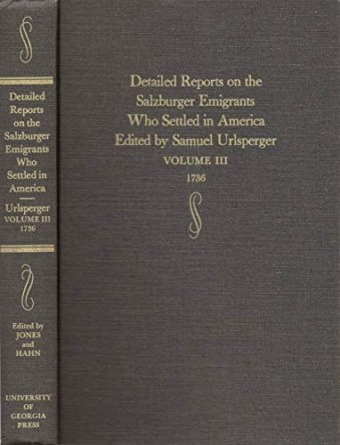 Detailed Reports On The Salzburger Emigrants Who Settles In America Volume Three, 1736: Boltzius, ...