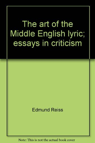 The Art of the Middle English Lyric: Essays in Criticism: Reiss, Edmund