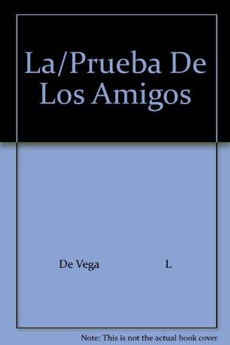 La Prueba De Los Amigos: De Vega, Lope