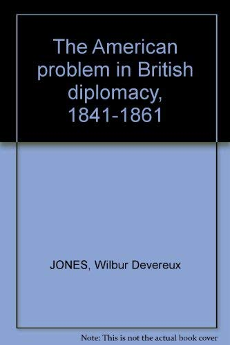 THE AMERICAN PROBLEM IN BRITISH DIPLOMACY 1841 - 1861.: Jones, Wilbur Devereux.