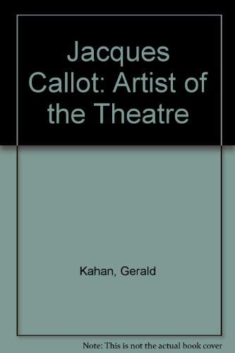 Jacques Callot: Artist of the Theatre: Gerald Kahan