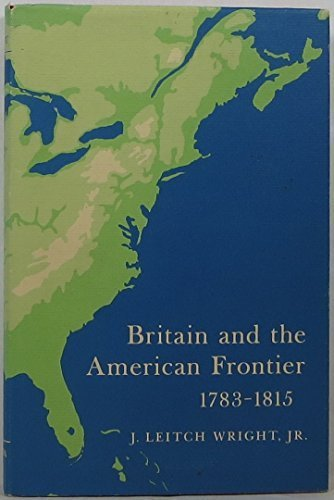 Britain And The American Frontier 1783 - 1815: Wright , J. Leitch , Jr.