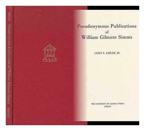 Pseudonymous Publications of William Gilmore Simms: Kibler, James E.