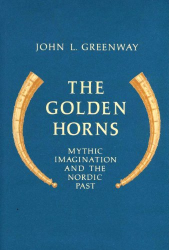 Golden Horns: Mythic Imagination and the Nordic Past.: GREENWAY, John L.