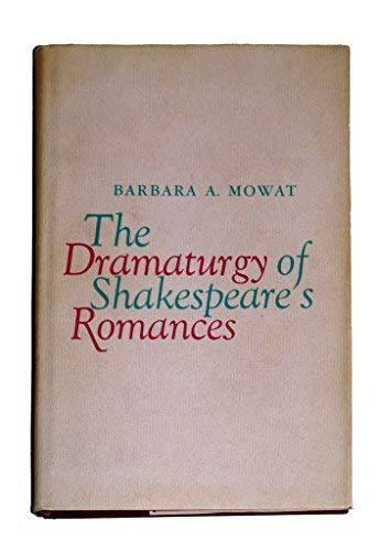 The Dramaturgy of Shakespeare's Romances: Barbara A. Mowat