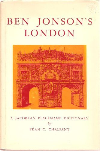 Ben Jonson's London, A Jacobean Placename Dictionary: Chalfant, Fran C.