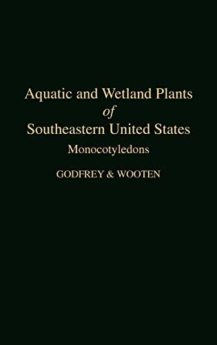 Aquatic and Wetland Plants of Southeastern United States: Monocotyledons: Godfrey, Robert K.; ...