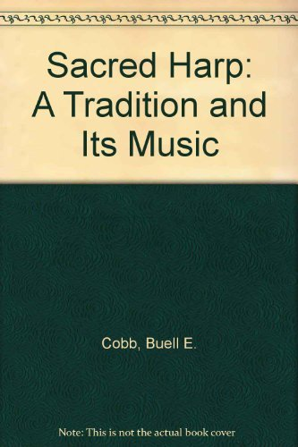 The Sacred Harp: A Tradition and Its: Cobb, Buell E.