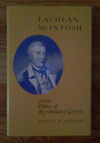 9780820304595: Lachlan McIntosh and the Politics of Revolutionary Georgia