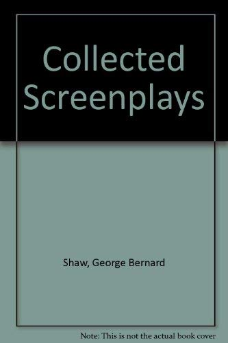 The Collected Screenplays of Bernard Shaw (saint Joan,pygmalion,devil's Disciple, Major ...
