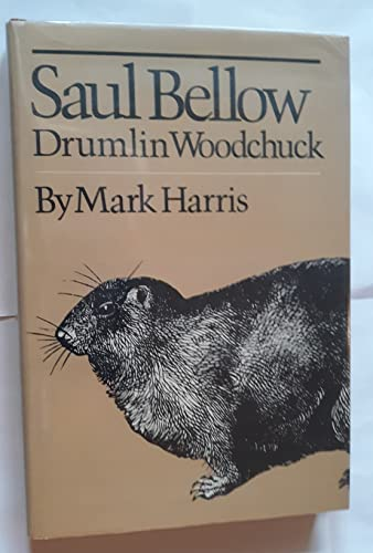 Saul Bellow: Drumlin Woodchuck.: Harris, Mark.