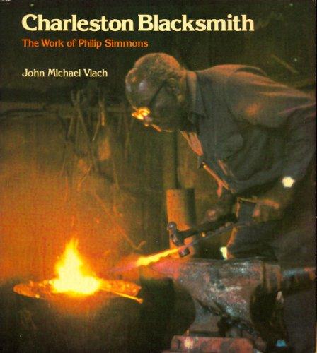 CHARLESTON BLACKSMITH: The Work of Philip Simmons.: Blach, John Michael.