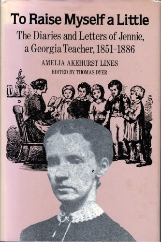 9780820305622: To Raise Myself a Little: The Diaries and Letters of Jennie, a Georgia Teacher, 1851-1886