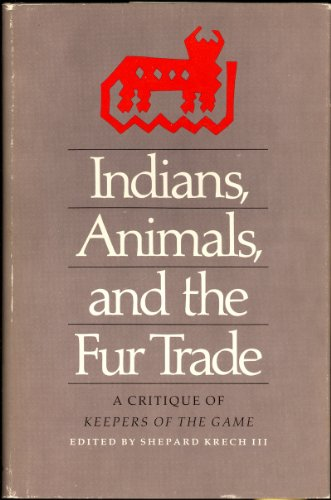 9780820305639: Indians, Animals, and the Fur Trade: A Critique of Keepers of the Game