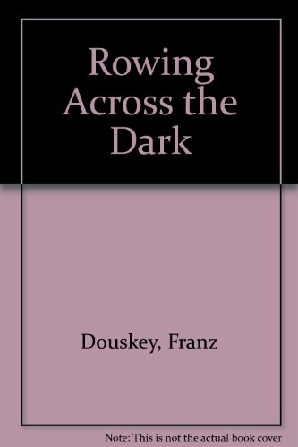 ROWING ACROSS THE DARK. Poems: Douskey, Franz