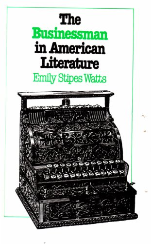 The Businessman in American Literature: Watts, Emily Stipes