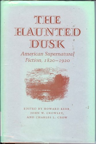 9780820306308: The Haunted Dusk: American Supernatural Fiction, 1820-1920