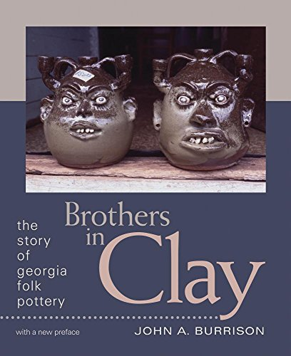 BROTHERS IN CLAY: THE STORY OF GEORGIA FOLK POTTERY: Burrison, John A.