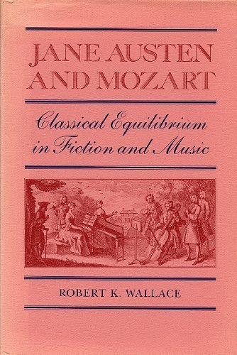 Jane Austen and Mozart. Classical Equilibrium in Fiction and Music: Wallace, Robert K.
