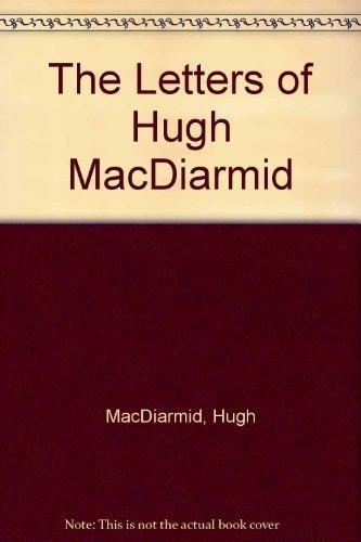 The Letters of Hugh MacDiarmid: MacDiarmid, Hugh