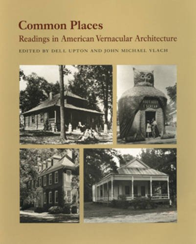 Common Places: Readings in American Vernacular Architecture