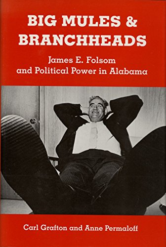 Big Mules and Branchheads. James E. Folsom and Political Power in Alabama