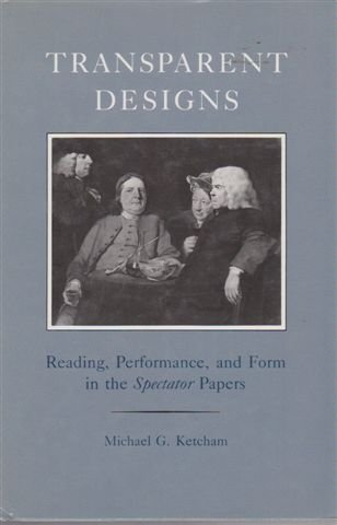 Transparent Designs: Reading, Performance and Form in the Spectator Papers: Ketcham, Michael