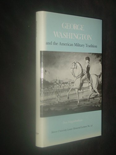 George Washington and the American Military Tradition: Higginbotham, Don