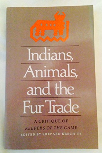 9780820308487: Indians, Animals, and the Fur Trade: A Critique of Keepers of the Game