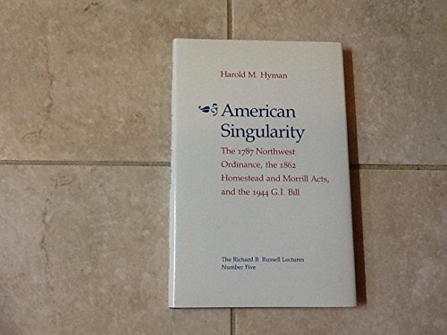 9780820308869: American Singularity: The 1787 Northwest Ordinance, the 1862 Homestead and Morrill Acts, and the 1944 G.I. Bill (Richard B. Russell Lectures)