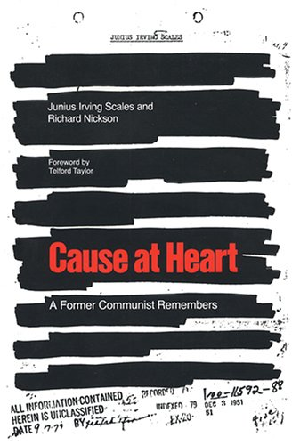 Cause at Heart: A Former Communist Remembers: Scales, Junius Irving; Nickson, Richard