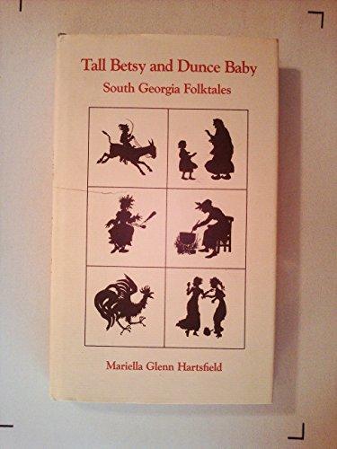 Tall Betsy and Dunce Baby: South Georgia Folktales: Hartsfield, Mariella Glenn