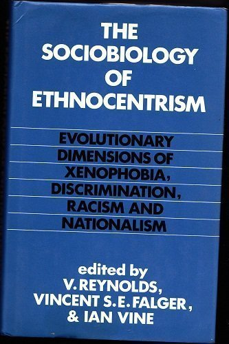 The Sociobiology of Ethnocentrism: Evolutionary Dimensions of Xenophobia, Discrimination, Racism, ...