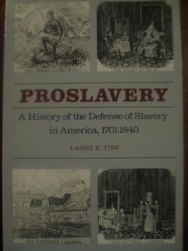 Proslavery: A History of the Defense of Slavery in America, 1701-1840: Tise, Larry E.