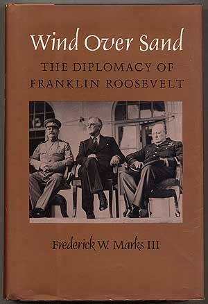 Wind Over Sand : The Diplomacy Of Franklin Roosevelt: Marks , Frederick W. , III