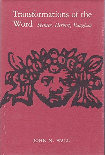 Transformations of the Word: Spenser, Herbert, Vaughan: Wall John N