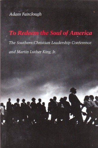 To Redeem the Soul of America: The Southern Christian Leadership Conference and Martin Luther Kin...