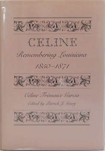 Celine Remembering Louisiana, 1850-1871: Garcia, Celine Fremaux