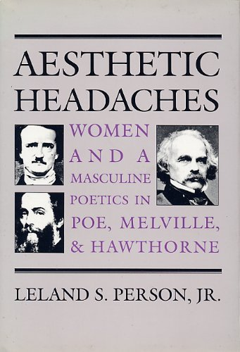 Aesthetic Headaches Women and Masculine Poetics in Poe, Melville, and Hawthorne