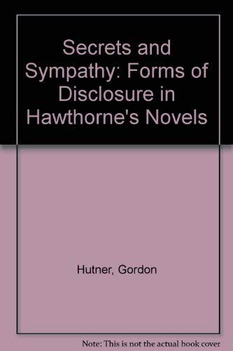 9780820309927: Secrets and Sympathy: Forms of Disclosure in Hawthorne's Novels
