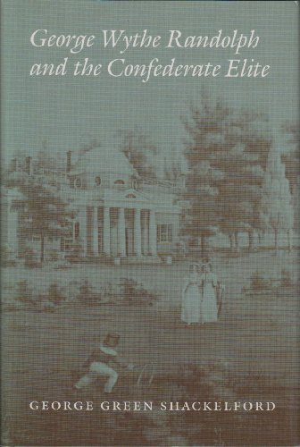 9780820309989: George Wythe Randolph and the Confederate Elite