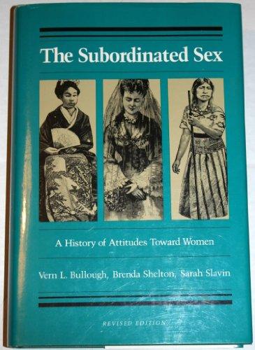 The Subordinated Sex: A History of Attitudes Toward Women: Bullough, Vern L.; Shelton, Brenda; ...