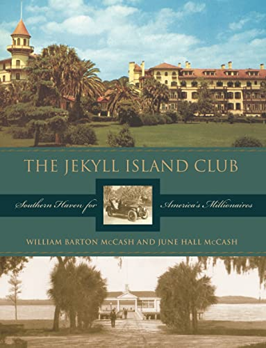THE JEKYLL ISLAND CLUB: SOUTHERN HAVEN FOR AMERICA'S MILLIONAIRES: William Barton McCash